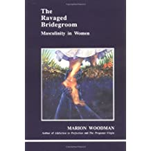 The Ravaged Bridegroom: Masculinity in Women (Studies in Jungian Psychology by Jungian Analysts)