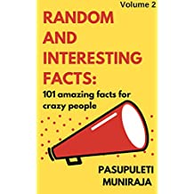 RANDOM AND INTERESTING FACTS : 101 AMAZING FACTS FOR CRAZY PEOPLE: Volume 2 (English Edition)