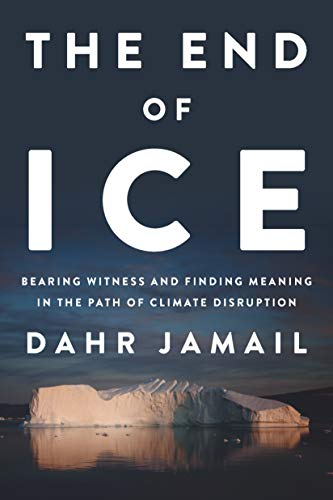 The End of Ice: Bearing Witness and Finding Meaning in the Path of Climate Disruption (English Edition)