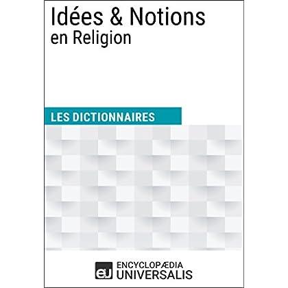 Dictionnaire des Idées & Notions en Religion: Les Dictionnaires d'Universalis