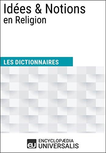 Dictionnaire des Idées & Notions en Religion: (Les Dictionnaires d'Universalis) par Encyclopaedia Universalis