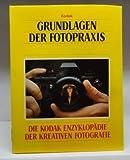 Grundlagen der Fotopraxis. Die Kodak Enzyklopädie der Kreativen Fotografie