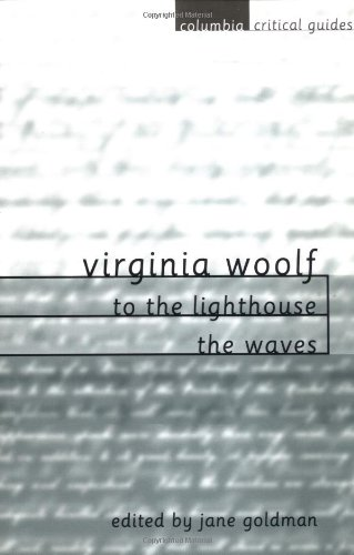 Virginia Woolf: To the Lighthouse / The Waves (Columbia Critical Guides)