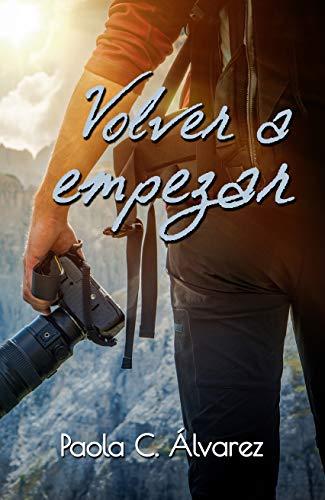 Volver a empezar: (nueva versión 2019) eBook: Álvarez, Paola C ...