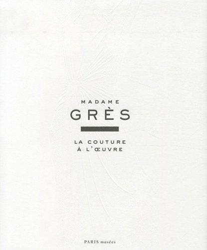 Madame Grès : La couture à l'oeuvre par Olivier Saillard, Collectif
