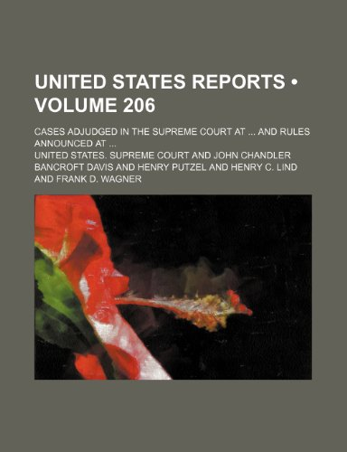 United States Reports (Volume 206); Cases Adjudged in the Supreme Court at and Rules Announced At