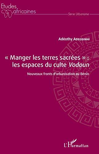 Manger les terres sacrées : les espaces du culte Vodoun: Nouveaux fronts d'urbanisation au Bénin