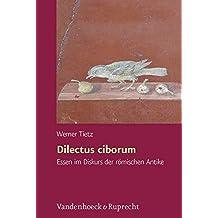 Dilectus ciborum: Essen im Diskurs der römischen Antike (Hypomnemata / Untersuchungen zur Antike und zu ihrem Nachleben, Band 193)