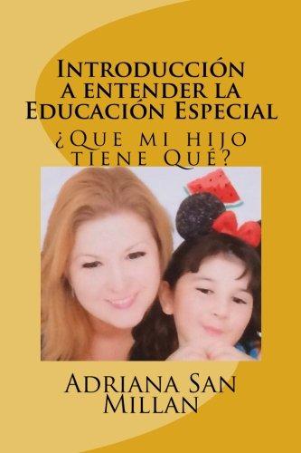 Introducción a entender la Educación Especial: Que mi hijo tiene Qué?: Volume 1 (Entendiendo Educacion Especial) por Adriana San Millan