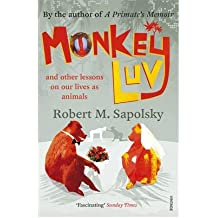 [( Monkeyluv: And Other Lessons in Our Lives as Animals )] [by: Robert M. Sapolsky] [Oct-2006]