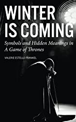 Winter is Coming: Symbols and Hidden Meanings in A Game of Thrones by Valerie Estelle Frankel (2015-12-03)