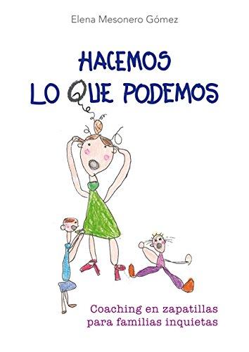 Hacemos lo que podemos: Coaching en zapatillas para familias inquietas por Elena Mesonero Gómez