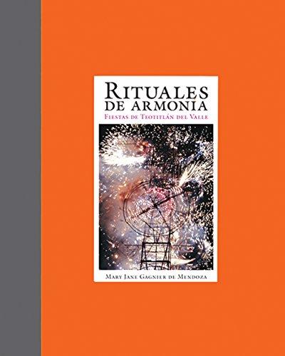 Rituales de Armonia/ Rituals of Harmony: Fiestas De Teototlan Del Valle/ Festivals in Teotitlan del Valle (Libros de la espiral / Books of the Spiral)
