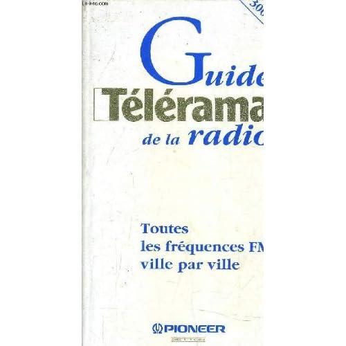 GUIDE TELERAMA DE LA RADIO - TOUTES LES FREQUENCES FM VILLE PAR VILLE.