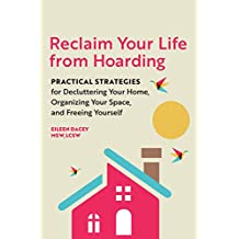 Reclaim Your Life From Hoarding: Practical Strategies for Decluttering Your Home, Organizing Your Space, and Freeing Yourself (English Edition)