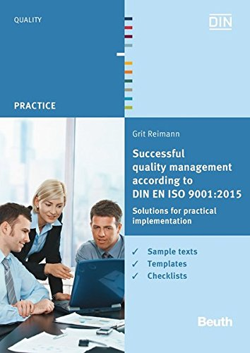 Successful quality management according to DIN EN ISO 9001:2015: Solutions for practical implementation Sample texts, templates, checklists (Beuth Practice)