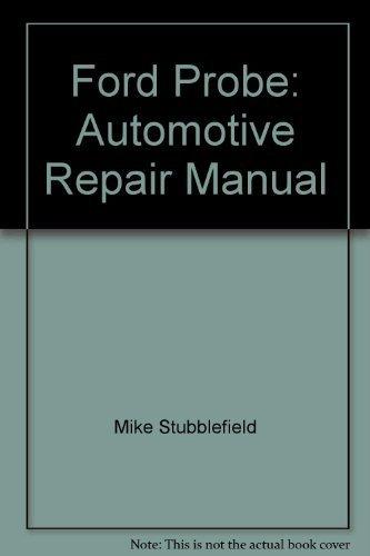 Ford Probe: Automotive Repair Manual par Mike Stubblefield