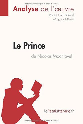 Le Prince de Nicolas Machiavel (Analyse de l'oeuvre): Comprendre la littrature avec lePetitLittraire.fr