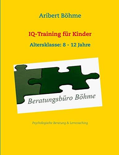 IQ-Training für Kinder: Altersklasse: 8 - 12 Jahre -