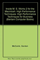 Inside MS Works 2 for the Macintosh: High Performance Techniques for Business