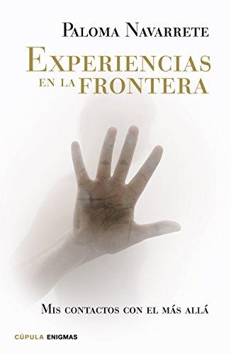 Experiencias en la frontera (Enigmas y conspiraciones) por Paloma Navarrete