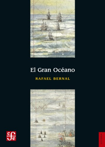 El Gran Oceáno (Seccion de Obras de Historia) por Rafael Bernal