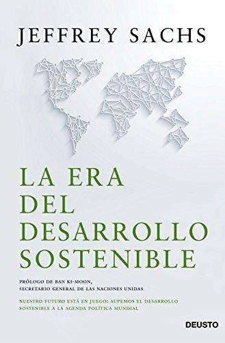 La era del desarrollo sostenible: Nuestro futuro está en ...