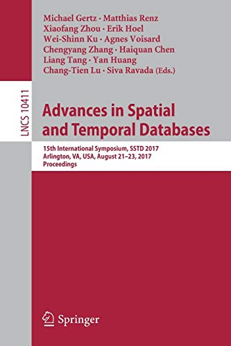 Advances in Spatial and Temporal Databases: 15th International Symposium, SSTD 2017, Arlington, VA, USA, August 21 - 23, 2017, Proceedings (Lecture Notes in Computer Science, Band 10411)