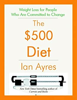 The $500 Diet: Weight Loss for People Who Are Committed to Change (Kindle Single) (test version) by [Ayres, Ian]