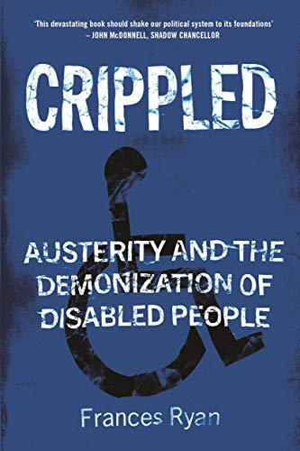 Crippled: Austerity and the Demonization of Disabled People ...
