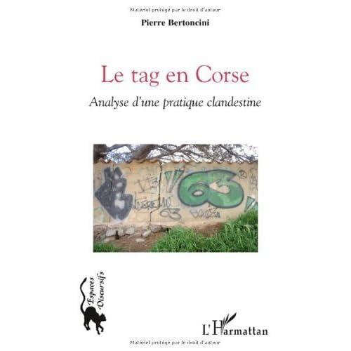 Le tag en Corse : Analyse d'une pratique clandestine de Pierre Bertoncini (16 décembre 2009) Broché