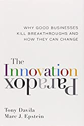 The Innovation Paradox: Why Good Businesses Kill Breakthroughs and How They Can Change by Tony Davila (2014-06-30)