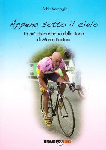 Appena sotto il cielo. La più straordinaria delle storie di Marco Pantani (Arcadinoè) por Fabio Marzaglia