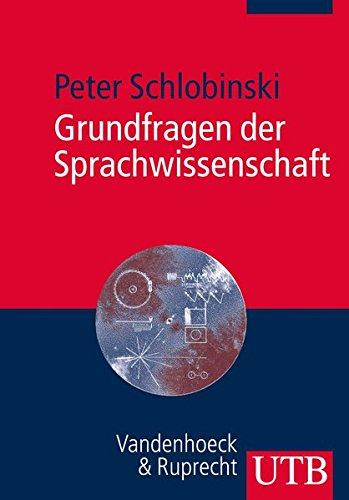 Grundfragen der Sprachwissenschaft: Eine Einführung in die Welt der Sprache(n)