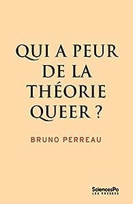 Qui a peur de la théorie queer ? par Bruno Perreau