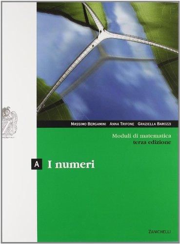 Moduli di matematica. Modulo A: I numeri. Con espansione online. Per le Scuole superiori