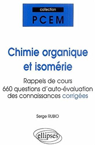 Chimie organique et Isomérie : Rappels de cours, réponses aux questions des étudiants, auto-évaluation des connaissances par Serge Rubio