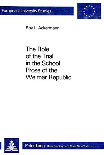 Role of the Trial in the School Prose of the Weimar Republic (European University Studies) by Roy L. Ackermann (1983-12-06)