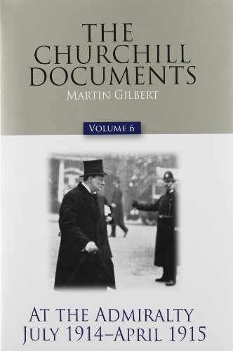 The Churchill Documents, Volume 6: At the Admiralty, July 1914-April 1915 (Official Biography of Winston S. Churchill) by Sir Winston S Churchill K.G. (2008-01-06)
