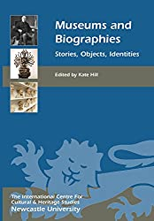 Museums and Biographies: Stories, Objects, Identities (Heritage Matters Book 9)