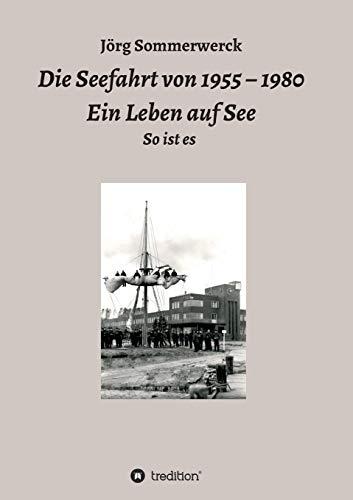 Die Seefahrt von 1955 - 1980 Ein Leben auf See: So ist es