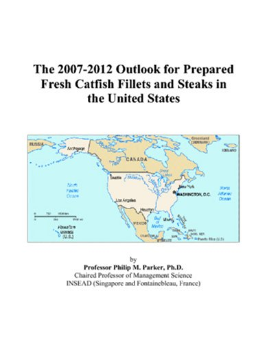The 2007-2012 Outlook for Prepared Fresh Catfish Fillets and Steaks in the United States