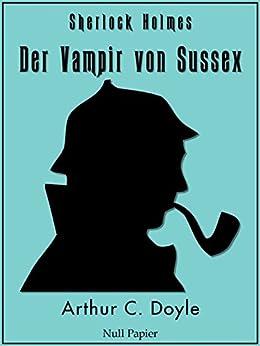 Sherlock Holmes - Der Vampir von Sussex und andere Detektivgeschichten: Vollständige & Illustrierte Fassung (Sherlock Holmes bei Null Papier 7) von [Doyle, Arthur Conan]