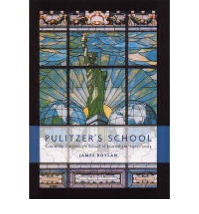 [(Pulitzer's School: Columbia University's School of Journalism, 1903-2003)] [Author: James Boylan] published on (November, 2003)