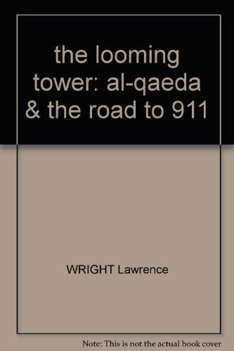 the looming tower: al-qaeda & the road to 911 (Wright The Looming Tower)