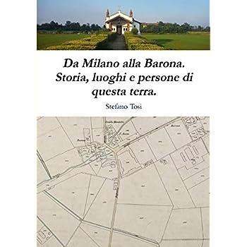 Da Milano Alla Barona. Storia, Luoghi E Persone Di Questa Terra.