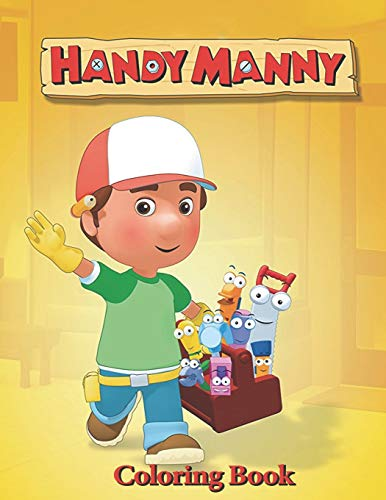 Handy Manny Coloring Book: Coloring Book for Kids and Adults, This Amazing Coloring Book Will Make Your Kids Happier and Give Them Joy