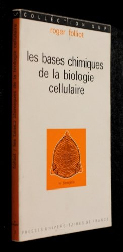 Les bases chimiques de la biologie cellulaire par Folliot Roger