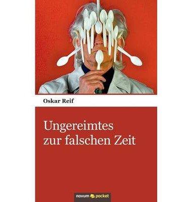 { UNGEREIMTES ZUR FALSCHEN ZEIT (GERMAN) } By Oskar Reif ( Author ) [ Dec - 2013 ] [ Paperback ]