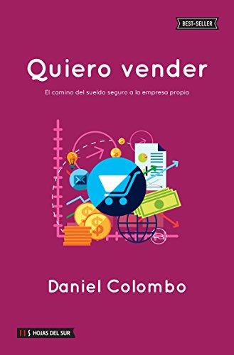 Quiero vender: El camino del sueldo seguro a la empresa propia por Daniel Colombo